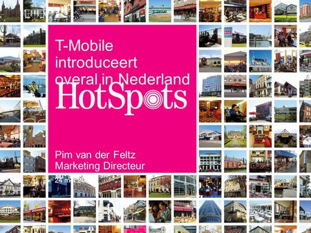 1 T-Mobile introduceert overal in Nederland Pim van der Feltz Marketing Directeur 24 mei 2005.