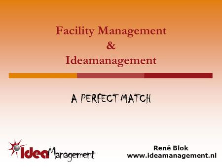 Facility Management & Ideamanagement A PERFECT MATCH René Blok www.ideamanagement.nl.