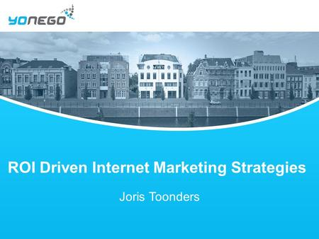ROI Driven Internet Marketing Strategies Joris Toonders.