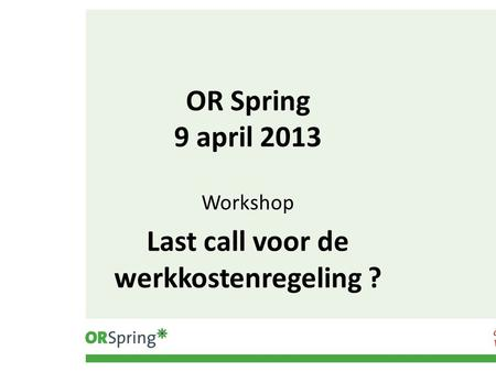 OR Spring 9 april 2013 Workshop Last call voor de werkkostenregeling ?