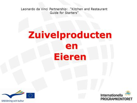 "Leonardo da Vinci Partnership: ""Kitchen and Restaurant Guide for Starters"" Zuivelproducten en Eieren Zuivelproducten en Eieren."