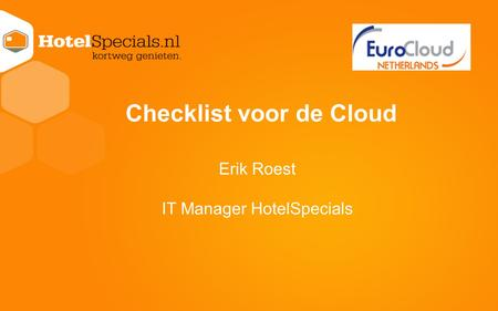 Checklist voor de Cloud Erik Roest IT Manager HotelSpecials.