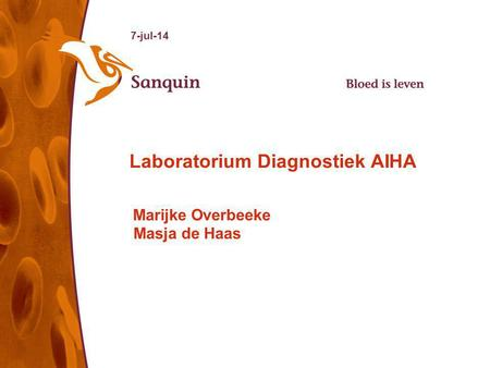 7-jul-14 Laboratorium Diagnostiek AIHA Marijke Overbeeke Masja de Haas.