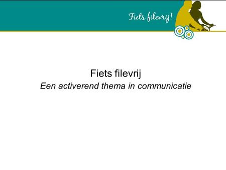 Fiets filevrij Een activerend thema in communicatie.