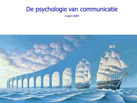 De psychologie van communicatie 6 april 2004. Wat zal ik later worden?