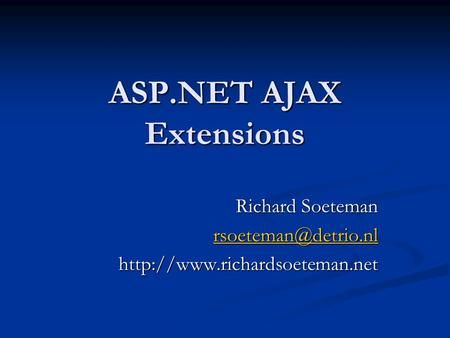 ASP.NET AJAX Extensions Richard Soeteman