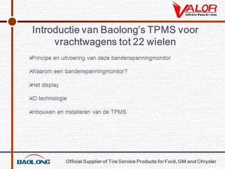 Official Supplier of Tire Service Products for Ford, GM and Chrysler Introductie van Baolong's TPMS voor vrachtwagens tot 22 wielen  Principe en uitvoering.