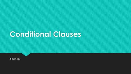 Conditional Clauses If-zinnen.