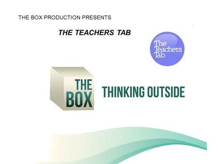 The Box presenteert: TheTeachersTab THE BOX PRODUCTION PRESENTS THE TEACHERS TAB.