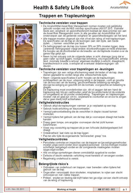 Health & Safety Life Book AM ST 003 - 003 p. 1 v.01 - Nov. 03, 2011 Working at Height Technische vereisten voor trappen  De ArcelorMittal Asset Risk Management.