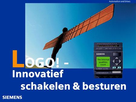 Automation and Drives Innovatief schakelen & besturen L OGO! - The internal qualities count.