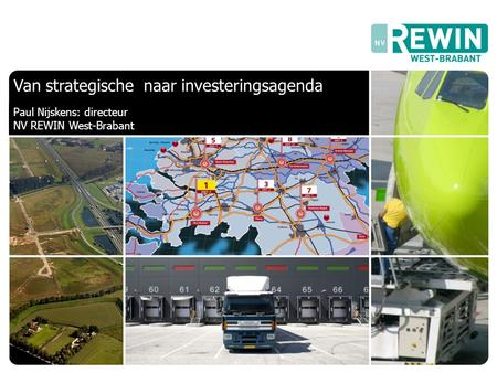 Let's make it in West Brabant! Van strategische naar investeringsagenda Paul Nijskens: directeur NV REWIN West-Brabant.
