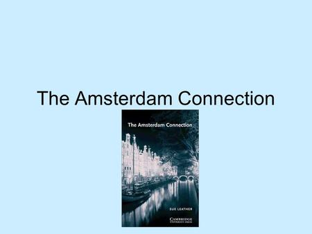 The Amsterdam Connection. Chapter 1 At the pub Kate Jensen is having a drink with Max Carson. Max says he thinks Kate should have some time to rest. He.
