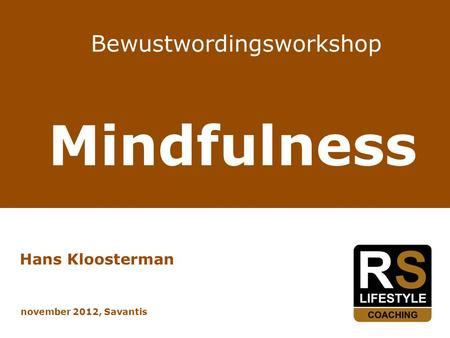 Bewustwordingsworkshop Mindfulness Hans Kloosterman november 2012, Savantis.