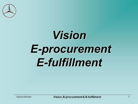 Karina Menten Vision, E-procurement & E-fulfillment1 Vision E-procurement E-fulfillment.