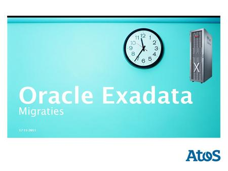 | 17-11-2011 | Author Region | Sector | Division | Department 17-11-2011 Oracle Exadata Migraties.