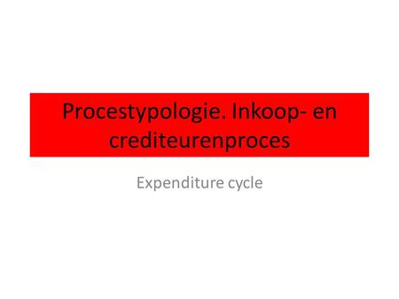 Procestypologie. Inkoop- en crediteurenproces Expenditure cycle.