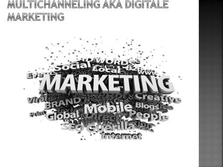 MULTICHANNELING AKA DIGITALE MARKETING