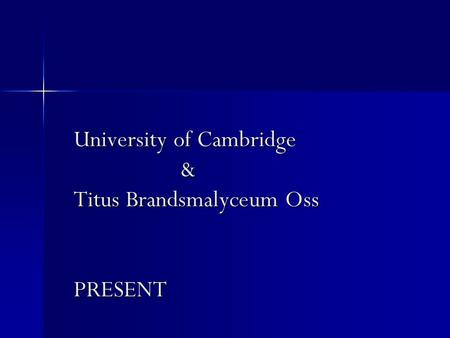 University of Cambridge & Titus Brandsmalyceum Oss PRESENT.
