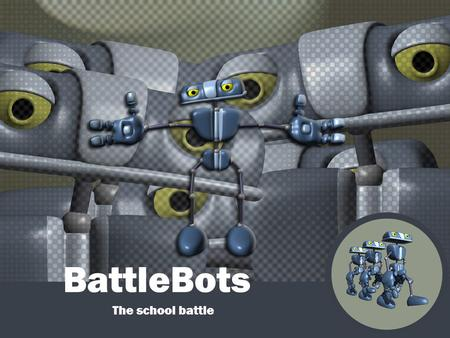 BattleBots The school battle.
