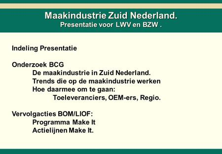 -0- 26218-02-SC6ZNcol-27Mar02-EDr-AMS.ppt Copyright © 2002 by The Boston Consulting Group, B.V. All rights reserved. Maakindustrie Zuid Nederland. Presentatie.
