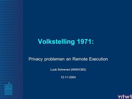 Volkstelling 1971: Privacy problemen en Remote Execution Luuk Schreven (NIWI/CBS) 12-11-2004.