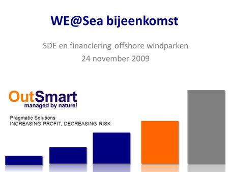 bijeenkomst Pragmatic Solutions INCREASING PROFIT, DECREASING RISK SDE en financiering offshore windparken 24 november 2009.