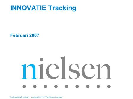 Confidential & Proprietary Copyright © 2007 The Nielsen Company INNOVATIE Tracking Februari 2007.
