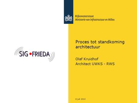 8 juli 2014 Proces tot standkoming architectuur Olaf Kruidhof Architect UWKS - RWS.