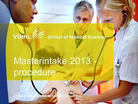 Masterintake 2013 - procedure Chrissie Helmink, planner master VUmc.
