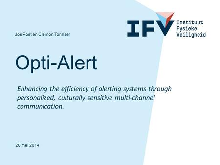 Opti-Alert Jos Post en Clemon Tonnaer 20 mei 2014 Enhancing the efficiency of alerting systems through personalized, culturally sensitive multi-channel.