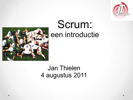 Scrum: een introductie Jan Thielen 4 augustus 2011.