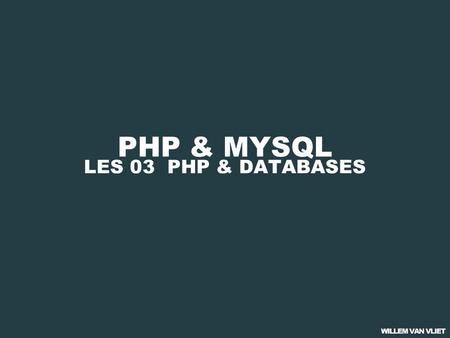 PHP & MYSQL LES 03 PHP & DATABASES. PHP & MYSQL 01 PHP BASICS 02 PHP & FORMULIEREN 03 PHP & DATABASES 04 CMS: BEST PRACTICE.