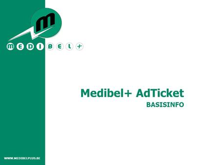 BASISINFO Medibel+ AdTicket WWW.MEDIBELPLUS.BE. Wat is het AdTicket Medibel+ standaard voor advertentie metadata Digitale vervanger van de FAX Info over.