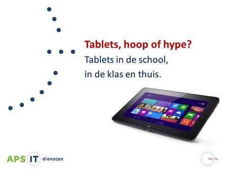 Tablets, hoop of hype? Tablets in de school, in de klas en thuis.