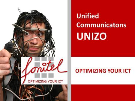 OPTIMIZING YOUR ICT Unified Communicatons UNIZO. Fonitel… uw totaalpartner voor telecommunicatie Fonitel is een flexibele ICT integrator die op maat van.