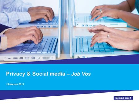 Privacy & Social media – Job Vos 13 februari 2013
