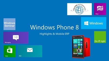 Windows Phone 8 Highlights & Mobile ERP. Live Tiles Alle informatie, direct weergegeven op het startscherm Volledig personaliseerbaar Altijd up-to-date.
