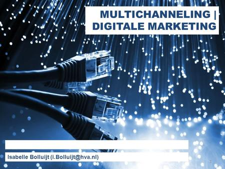 MULTICHANNELING | DIGITALE MARKETING Isabelle Bolluijt 1.