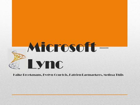 Microsoft – Lync Haike Broekmans, Evelyn Courtois, Katrien Raemaekers, Melissa Thijs.