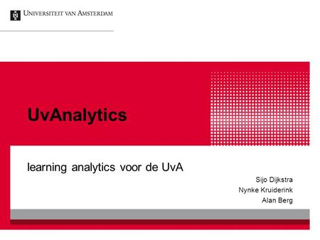 UvAnalytics learning analytics voor de UvA Sijo Dijkstra