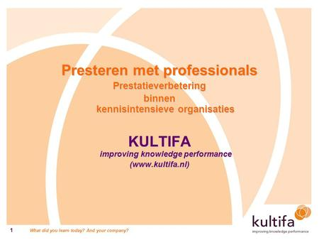 Presteren met professionals KULTIFA improving knowledge performance