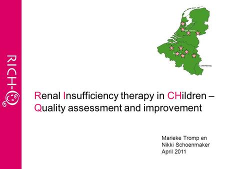 Marieke Tromp en Nikki Schoenmaker April 2011 Renal Insufficiency therapy in CHildren – Quality assessment and improvement.