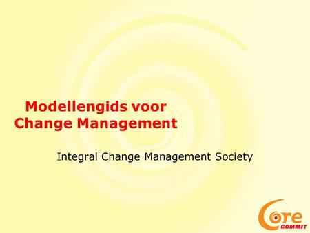 Modellengids voor Change Management Integral Change Management Society.