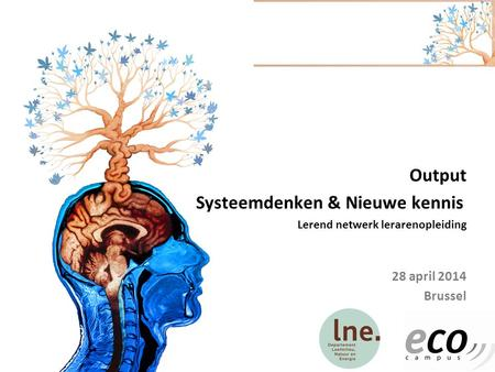 28 april 2014 Output Systeemdenken & Nieuwe kennis Brussel