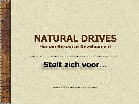 NATURAL DRIVES Human Resource Development Stelt zich voor…