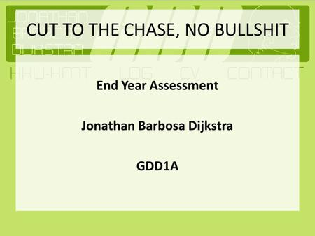 CUT TO THE CHASE, NO BULLSHIT End Year Assessment Jonathan Barbosa Dijkstra GDD1A.