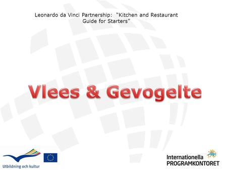 "Leonardo da Vinci Partnership: ""Kitchen and Restaurant Guide for Starters"" Vlees & Gevogelte."