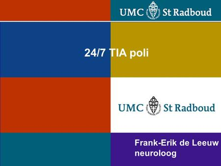 Frank-Erik de Leeuw neuroloog 24/7 TIA poli. Take home message.
