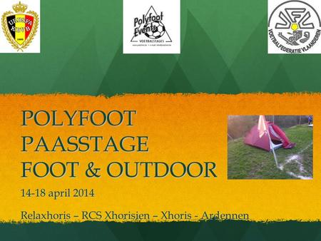 POLYFOOT PAASSTAGE FOOT & OUTDOOR 14-18 april 2014 Relaxhoris – RCS Xhorisien – Xhoris - Ardennen.